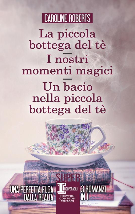 La piccola bottega del tè - I nostri momenti magici - Un bacio nella piccola bottega del tè - Caroline Roberts - copertina