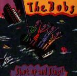 Shut up and Sings! - CD Audio di Bobs