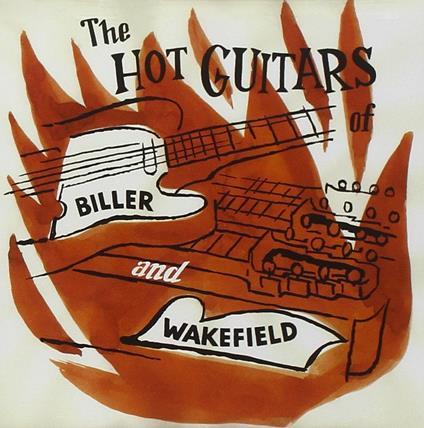 The Hot Guitars of Biller & Wakefield - CD Audio di Biller & Wakefield