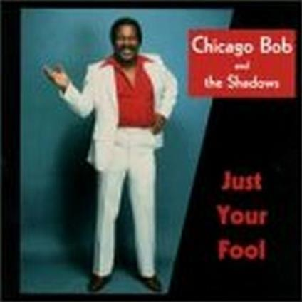 Just your Fool - CD Audio di Shadows,Chicago Bob