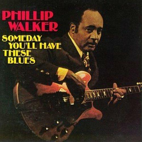 Someday You'll Have These - CD Audio di Phillip Walker
