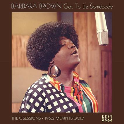 Got to Be Somebody. The XL Sessions - Vinile LP di Barbara Brown