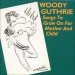 Songs to Grow on for Mother and Child - CD Audio di Woody Guthrie