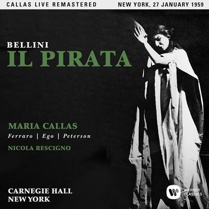 Il pirata. New York 27 gennaio 1959 (Callas Live Remastered) - CD Audio di Vincenzo Bellini,Maria Callas,Costantino Ego,Nicola Rescigno