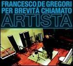 Per brevità chiamato artista - CD Audio di Francesco De Gregori