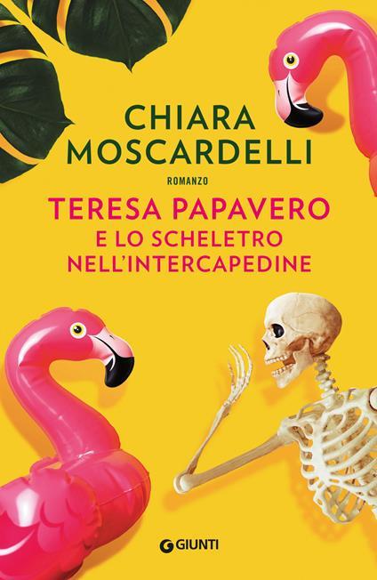 Teresa Papavero e lo scheletro nell'intercapedine. Copia autografata - Chiara Moscardelli - copertina
