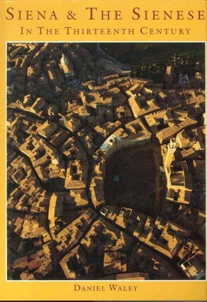 Siena and the Sienese in the Thirteenth Century - Daniel Philip Waley - copertina