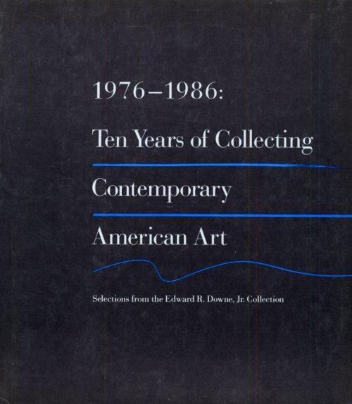 1976-1986: Ten years of collecting contemporary american art. Selections from the Edward R. Downe Jr. Collection - copertina