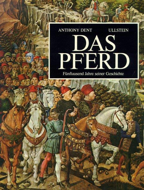 Das Pferd. Fünftausend jahre seiner geschichte - Anthony Dent - copertina
