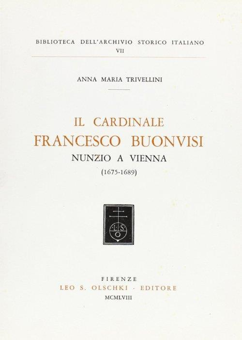 Il cardinale Francesco Buonvisi, nunzio a Vienna (1675-1689) - Anna M. Trivellini - copertina