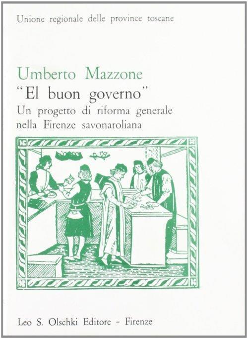 Buon governo. Un progetto di riforma generale nella Firenze savonaroliana (El) - Umberto Mazzone - copertina