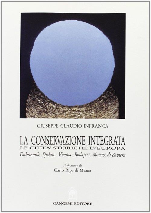 La conservazione integrata. Dubrovnik, Spalato, Vienna, Budapest, Monaco di Baviera - Giuseppe Claudio Infranca - copertina
