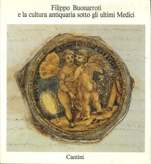 Filippo Buonarroti e la cultura antiquaria sotto gli ultimi Medici - copertina