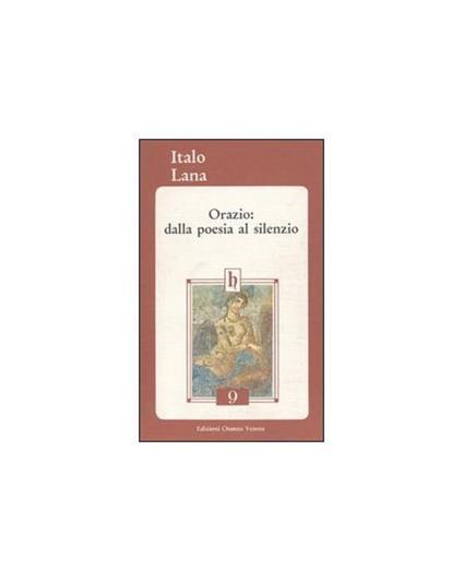 Orazio: dalla poesia al silenzio - Italo Lana - copertina