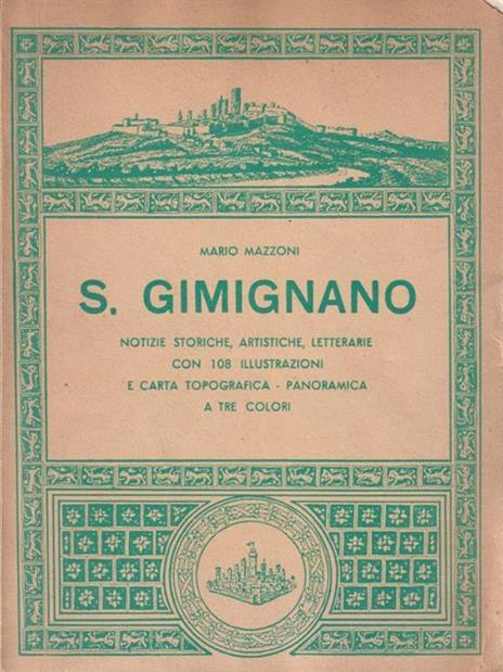 S. Gimignano. Notizie storiche, artistiche, letterarie - Mario Mazzoni - 2