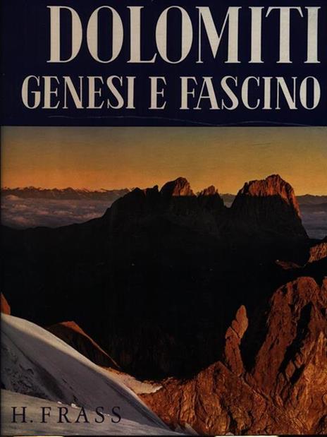 Dolomiti genesi e fascino - Hermann Frass - copertina
