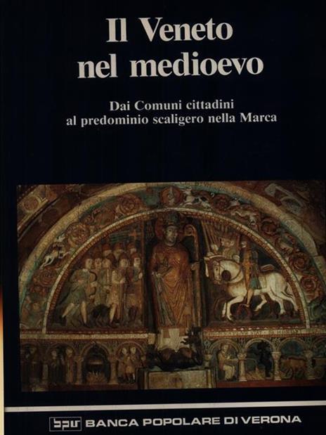 Il Veneto nel Medioevo. Da comuni cittadini al predominio scaligero nella Marca - Andrea Castagnetti - 2