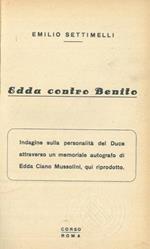 Edda contro Benito. Indagine sulla personalità del Duce attraverso un memoriale autografo di Edda Ciano Mussolini, qui riprodotto