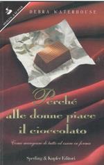 Perché alle donne piace il cioccolato. Come mangiare di tutto ed essere in forma