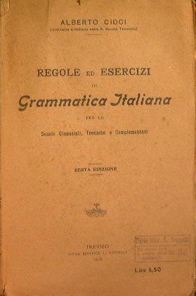 Regole ed esercizi di grammatica italiana per le scuole ginnasiali, tecniche e complementari - Alberto Cioci - copertina