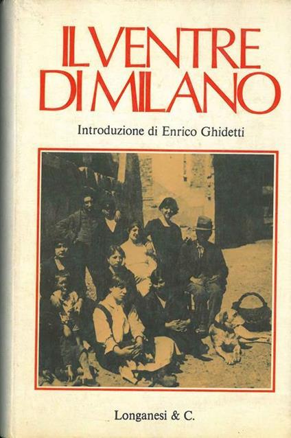 Il ventre di Milano. Fisiologia della capitale morale Introduzione di E. Ghidetti ricerca iconografica di P. di Marzo - Aristide Barilli - copertina