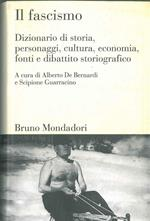 Il fascismo. Dizionario di storia, personaggi, cultura, economia, fonti e dibattito storiografico