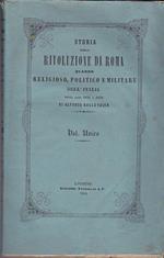Storia della Rivoluzione di Roma. Quadro religioso, politico e militare dell'Italia negli anni 1846 a 1850. Vol. unico. Prima versione italiana di Angiolo Orvieto