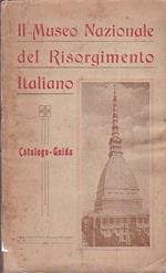 Il Museo Nazionale del Risorgimento Italiano. Catalogo - Guida