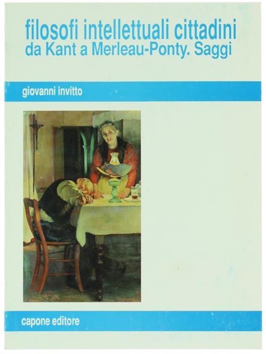 Filosofi Intellettuali Cittadini da Kant a Merleau-Ponty. Saggi - Giovanni Invitto - copertina