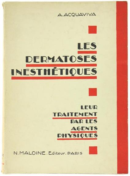 Les Dermatoses Inesthetiques. Leur Traitement Par les Agents Physiques - Aldo Acquarone - copertina