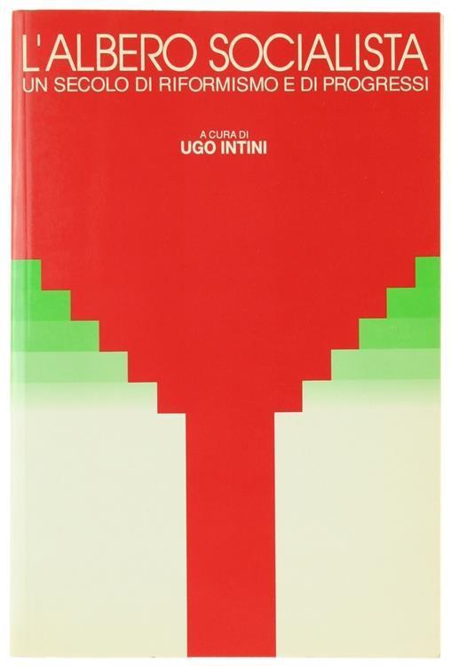 L' Albero Socialista. un Secolo di Riformismo e di Progressi - Ugo Intini - copertina