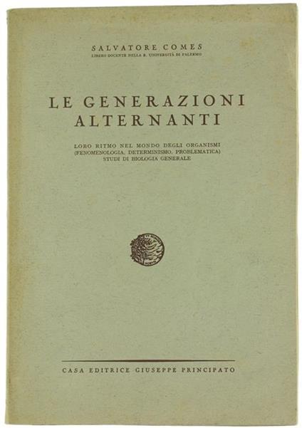 Le Generazioni Alternanti. Loro Ritmo nel Mondo degli Organismi (Fenomenologia, Determinismo, Problematica) Studi di Biologia Generale - Salvatore Comes - copertina
