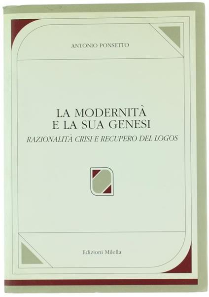 La Modernità e la Sua Genesi. Razionalità Crisi e Recupero del Logos - Antonio Ponsetto - copertina
