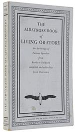 The Albatross Book Of Living Oratory. An Anthology Of Famous Speeches From Burke To Baldwin