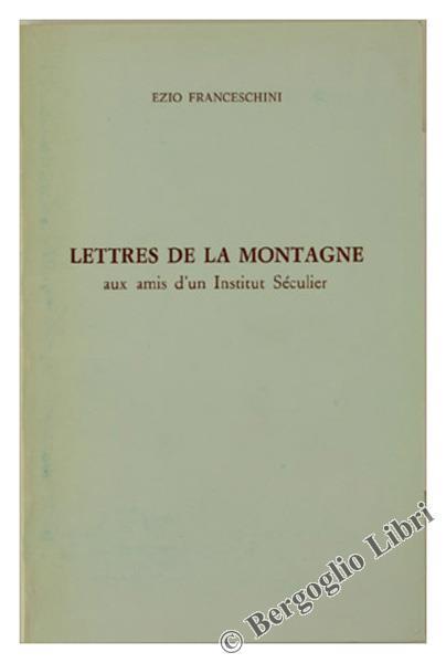 Lettres De La Montagne Aux Amis D'Un Institut Séculier - Ezio Franceschini - copertina