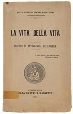 La Vita Della Vita. Abbozzo Di Apologetica Eucaristica. Volume 1