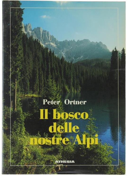 Il Bosco Delle Nostre Alpi. Funzione Ecologica, Tutelare E Produttiva - Peter Ortner - copertina
