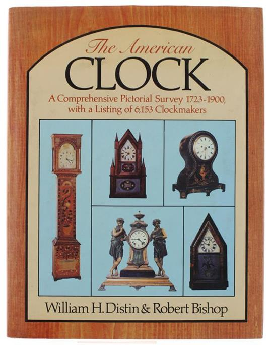The American Clock. A Comprehensive Pictorial Survey 1723-1900. With A Listing Of 6153 Clockmakers - copertina