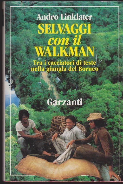 Selvaggi con il walkman Tra i cacciatori di teste nella giungla del Borneo - Andro Linklater - copertina