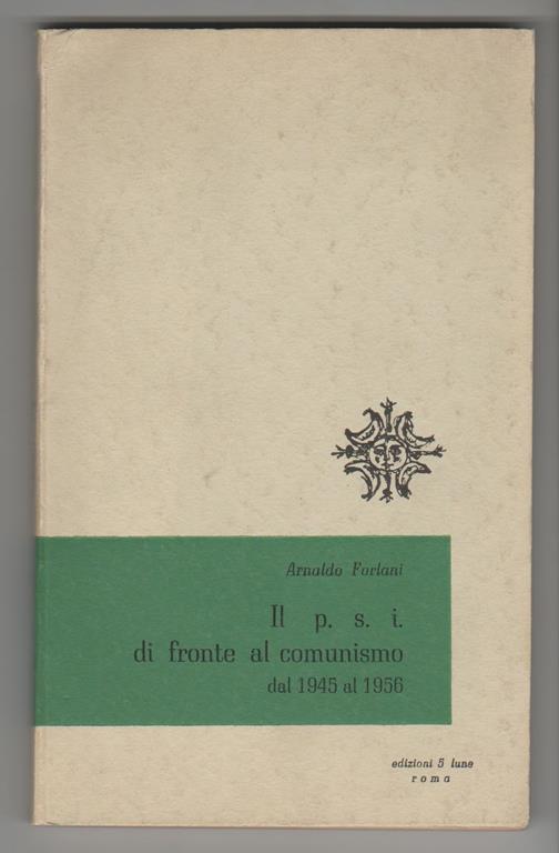 Il P.S.I. Di Fronte Al Comunismo Dal 1945 Al 1956 - Arnaldo Forlani - copertina