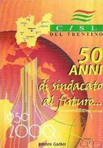 50 Anni Di Sindacato Al Futuro... Per Una Storia Della Cisl Trentina