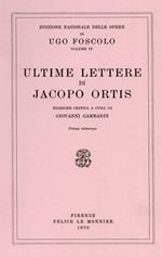 Ultime lettere di Jacopo Ortis. Nelle tre lezioni del 1798, 1802, 1817