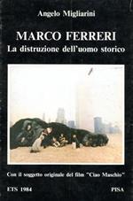 Marco Ferreri. La distruzione dell'uomo storico
