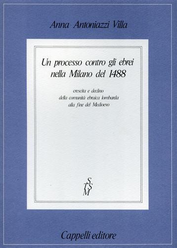 Un processo contro gli ebrei nella Milano del 1488. Crescita e declino della comunità ebraica lombarda alla fine del Medioevo - Anna Antoniazzi Villa - copertina
