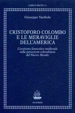 Cristoforo Colombo e le meraviglie dell'America. Esotismo fantastico medievale