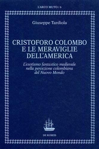 Cristoforo Colombo e le meraviglie dell'America. Esotismo fantastico medievale - Giuseppe Tardiola - copertina