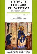 Lo Spazio Letterario del Medioevo. Sez. I: Il Medioevo Latino. Vol. I, tomo II: La produzione del testo