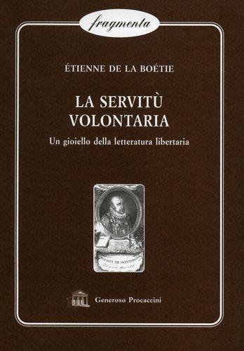 La servitù volontaria. Un gioiello della letteratura libertaria - Étienne de La Boétie - 2