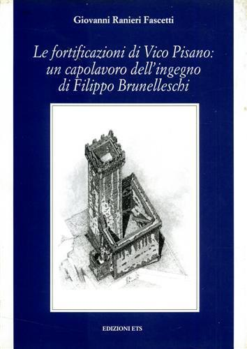 Le fortificazioni di Vico Pisano: un capolavoro dell'ingegno di Filippo Brunelleschi - Giovanni Ranieri Fascetti - copertina