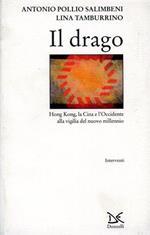 Il drago. Hong Kong, la Cina e l'Occidente alla vigilia del nuovo millennio